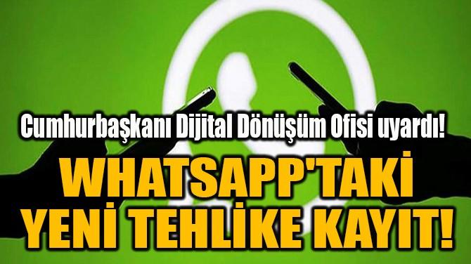 WHATSAPP'TAKİ YENİ TEHLİKE!