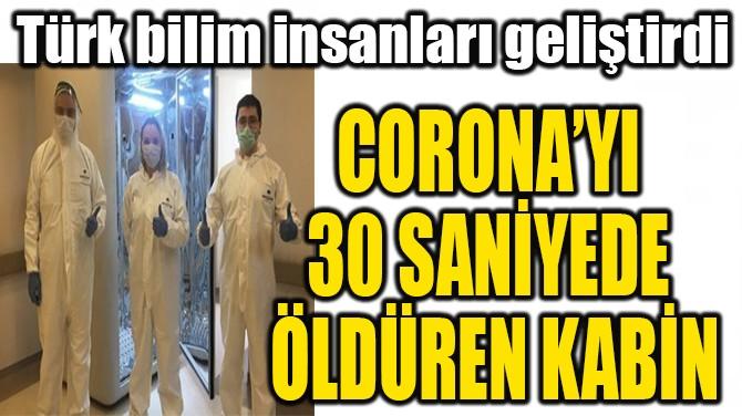 CORONA'YI 30 SANİYEDE  ÖLDÜREN KABİN