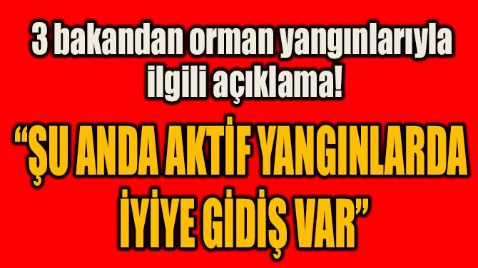 """ŞU ANDA AKTİF YANGINLARDA  İYİYE GİDİŞ VAR"""