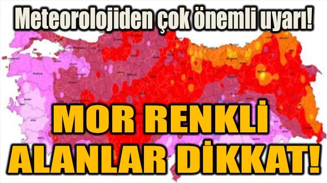 MOR RENKLİ  ALANLAR DİKKAT!