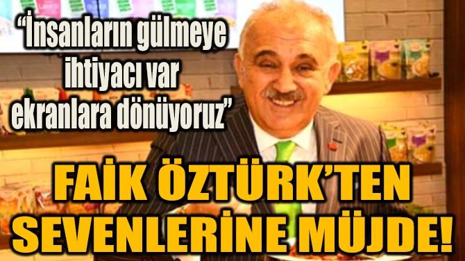 FAİK ÖZTÜRK'TEN SEVENLERİNE MÜJDE!