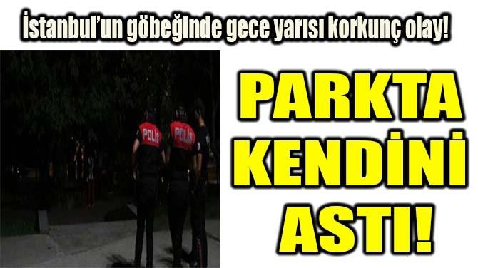 İSTANBUL'DA GECE YARISI KORKUNÇ OLAY!
