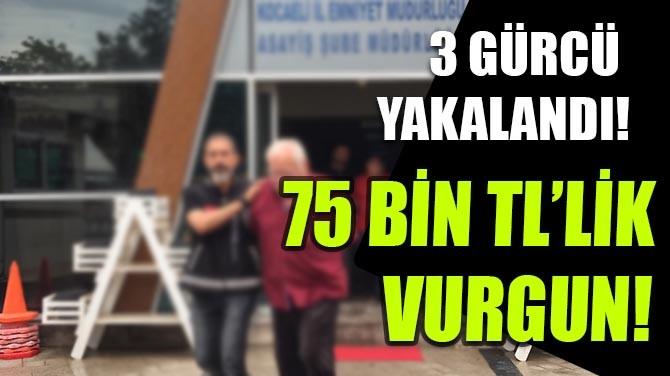 75 BİN TL'LİK VURGUN!