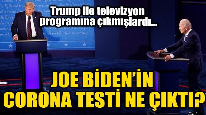 JOE BIDEN'İN CORONA TESTİ NE ÇIKTI?