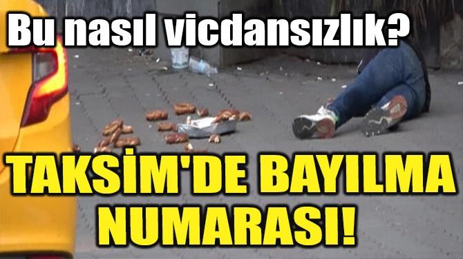 TAKSİM'DE BAYILMA NUMARASI!