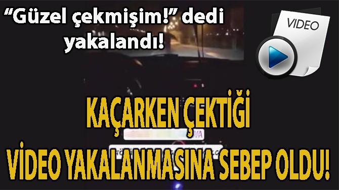 POLİSTEN KAÇARKEN ÇEKTİĞİ VİDEO, BAŞINI YAKTI! 'GÜZEL ÇEKMİŞİM!'