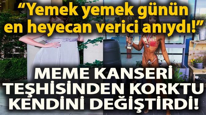 MEME KANSERİNDEN KORKTU, DEĞİŞİMİYLE HERKESİ ŞAŞIRTTI!
