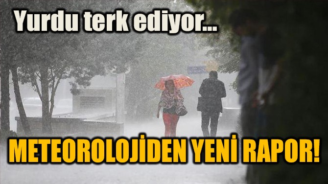 METEOROLOJİDEN YENİ RAPOR!