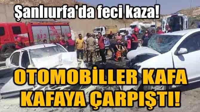 ŞANLIURFA'DA FECİ KAZA! OTOMOBİLLER KAFA KAFAYA ÇARPIŞTI!