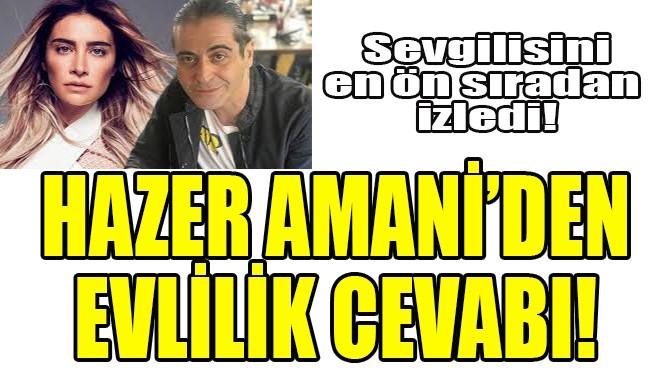 HAZER AMANİ'DEN EVLİLİK İDDİALARINA YANIT!