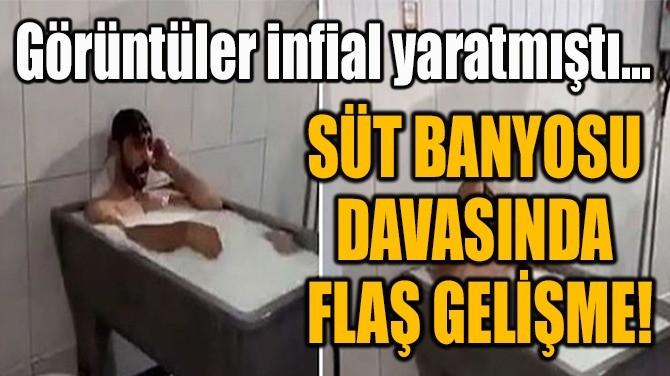 SÜT BANYOSU  DAVASINDA  FLAŞ GELİŞME!