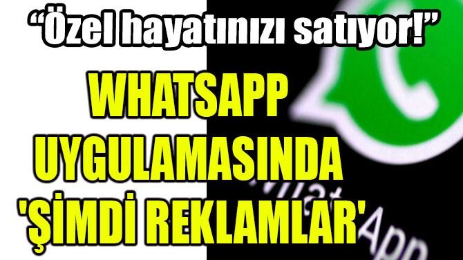 WHATSAPP UYGULAMASINDA 'ŞİMDİ REKLAMLAR'!