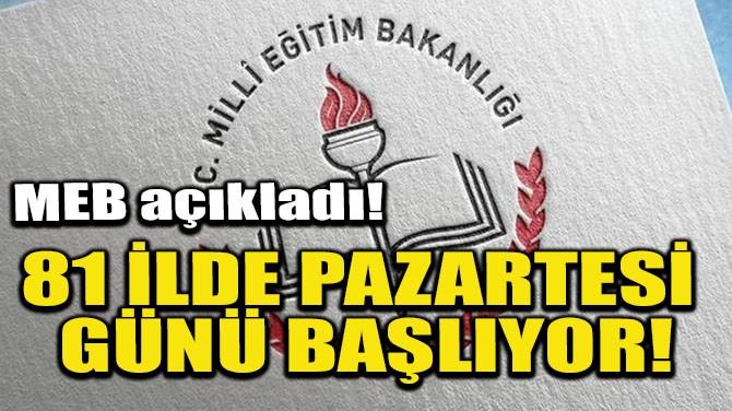81 İLDE PAZARTESİ GÜNÜ BAŞLIYOR!
