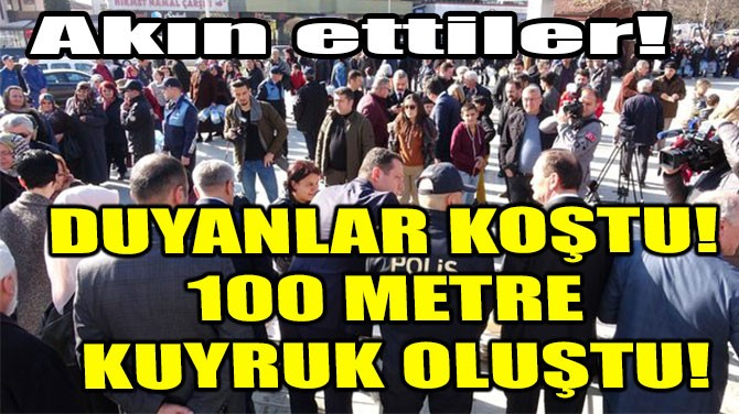 DUYANLAR KOŞTU! 100 METRE KUYRUK OLUŞTU!