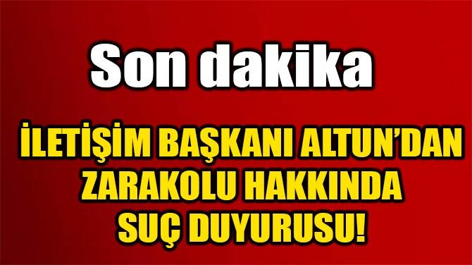 İLETİŞİM BAŞKANI ALTUN'DAN O KÖŞE YAZISINA SUÇ DUYURUSU!