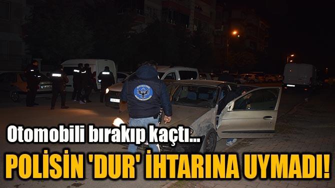 POLİSİN 'DUR' İHTARINA UYMADI!