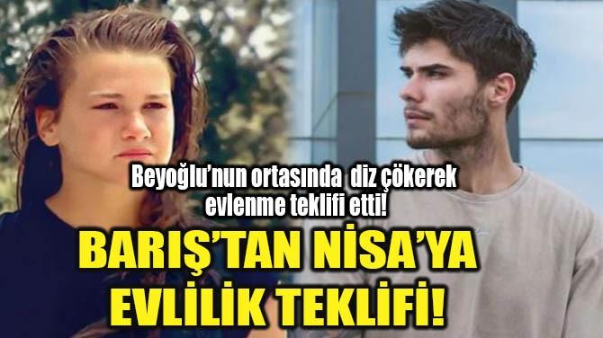 BARIŞ'TAN NİSA'YA EVLİLİK TEKLİFİ!