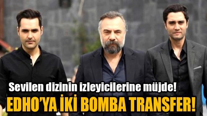EDHO'YA İKİ BOMBA TRANSFER!