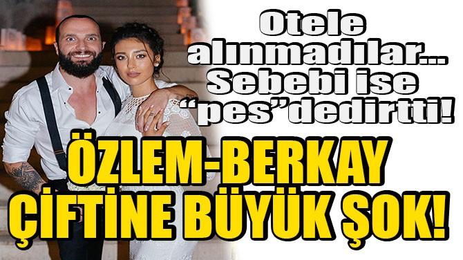 ÖZLEM ADA ŞAHİN'E OTEL ŞOKU! ALINMADILAR...