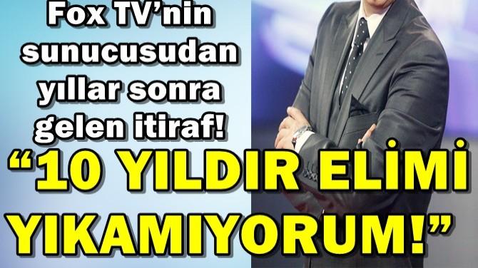 """FOX TV'NİN SUNUCUSU İTİRAF ETTİ! """"10 YILDIR ELİMİ YIKAMIYORUM!"""""""