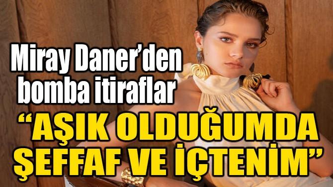 MİRAY DANER'DEN BOMBA İTİRAFLAR!