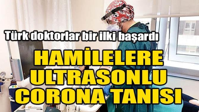 HAMİLELERE ULTRASONLU CORONA TANISI