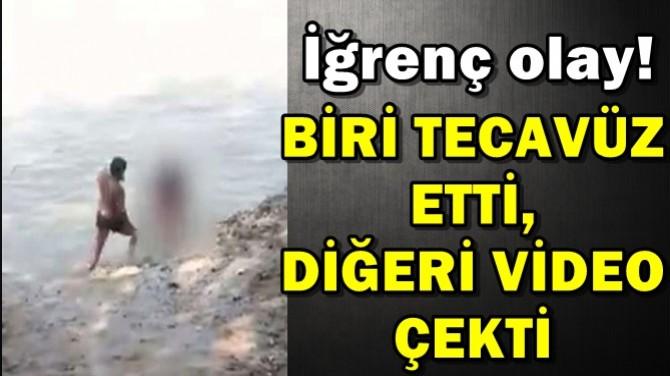 BİRİ TECAVÜZ ETTİ, DİĞERİ VİDEO ÇEKTİ...