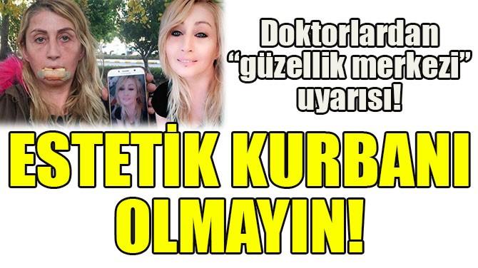 """DOKTORLARDAN """"GÜZELLİK MERKEZİ"""" UYARISI!"""