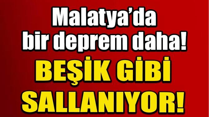 SON DAKİKA: MALATYA'DA BİR DEPREM DAHA!