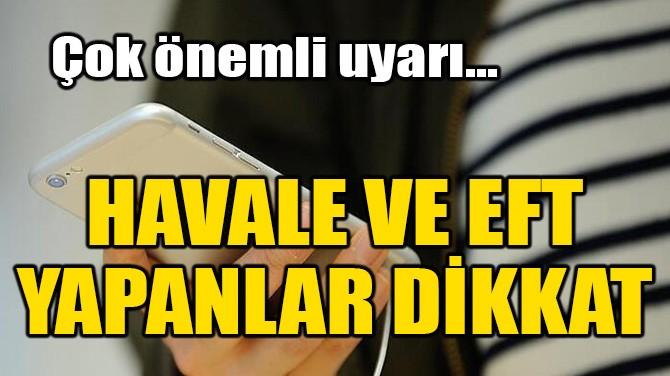 EFT VE HAVALE YAPANLAR DİKKAT!