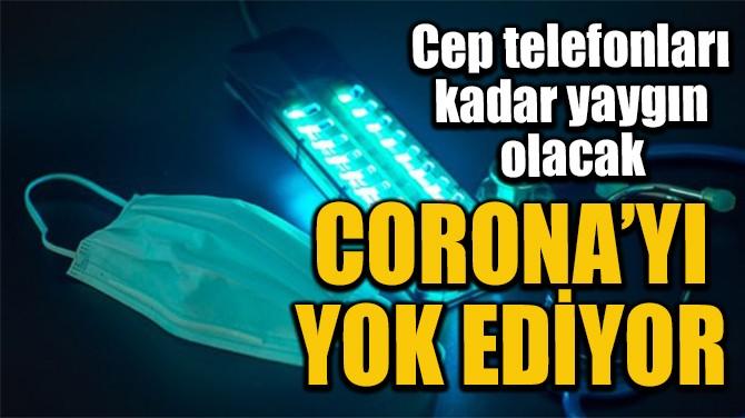 CORONA'YI YOK EDİYOR
