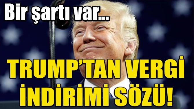 TRUMP'TAN ÇİN'DEKİ ŞİRKETLERE 'VERGİ İNDİRİMİ' SÖZÜ!