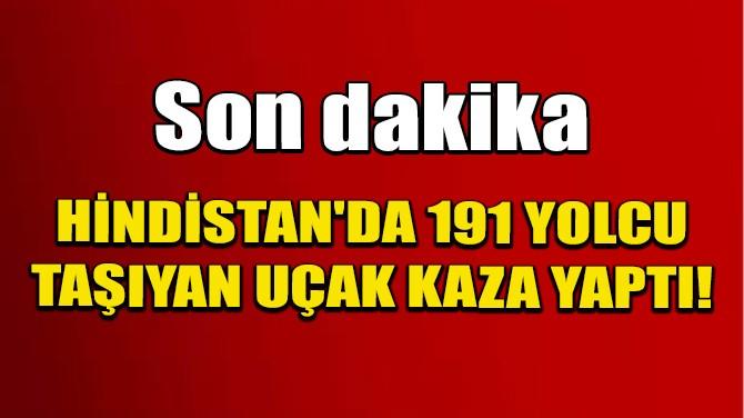 HİNDİSTAN'DA 191 YOLCU TAŞIYAN UÇAK KAZA YAPTI!