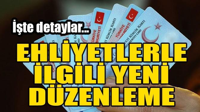EHLİYETLER İLE İLGİLİ YENİ DÜZENLEME!