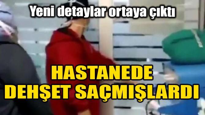 HASTANE DEHŞETİNDE YENİ DETAYLAR!