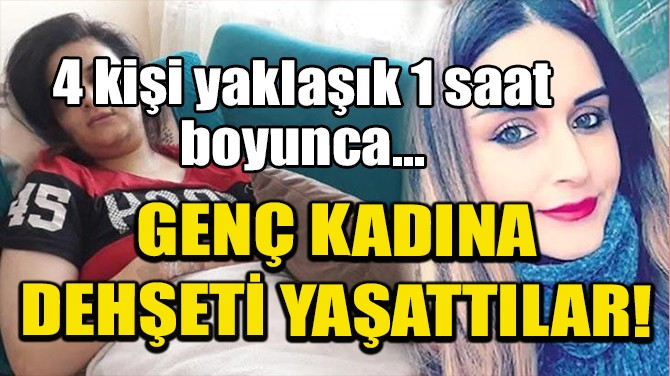 SULTANBEYLİ'DE KADINA İŞKENCE: 4 KİŞİYE 34'ER YIL HAPİS İSTEMİ!