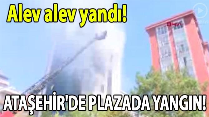 ATAŞEHİR'DE PLAZADA YANGIN!