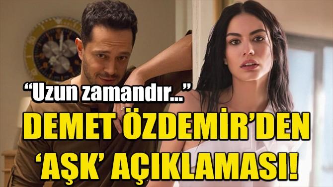 DEMET ÖZDEMİR'DEN 'AŞK' AÇIKLAMASI!