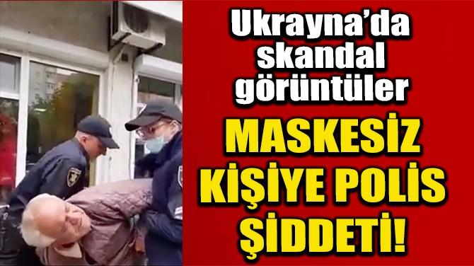 UKRAYNA'DA MASKE TAKMAYAN YAŞLI ADAMA POLİS ŞİDDETİ
