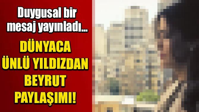 SALMA HAYEK'TEN BEYRUT PAYLAŞIMI!