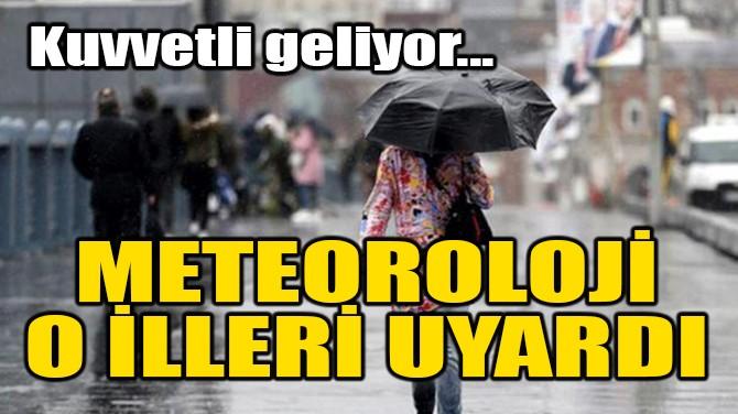 METEOROLOJİ O İLLERİ UYARDI!