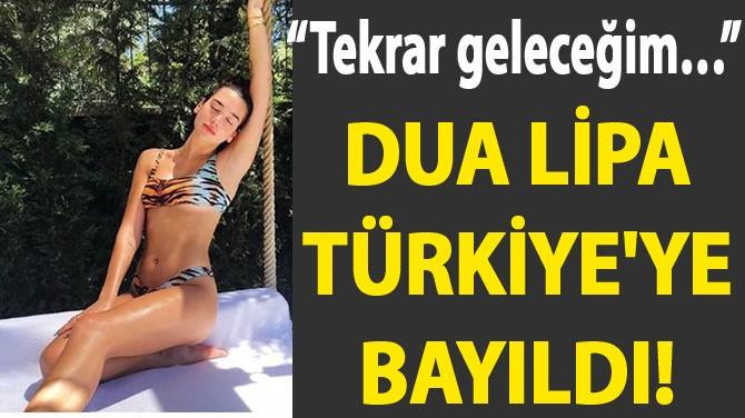 DUA LİPA TÜRKİYE'YE BAYILDI!