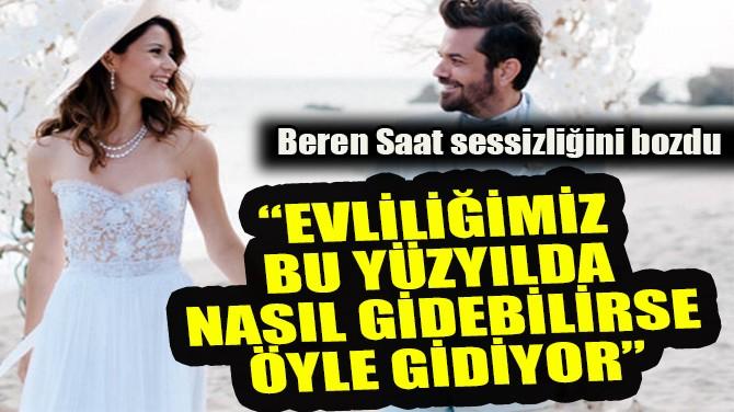 BEREN SAAT SESSİZLİĞİNİ BOZDU!