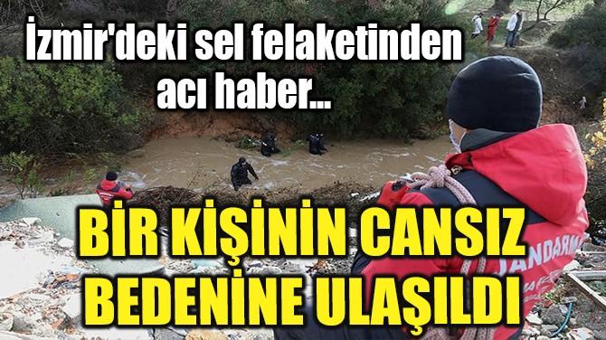İZMİR'DEKİ SEL FELAKETİNDEN ACI HABER GELDİ!