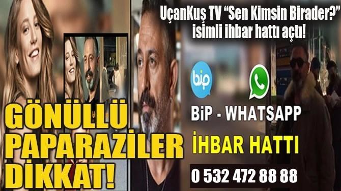 GÖNÜLLÜ PAPARAZİLER DİKKAT!