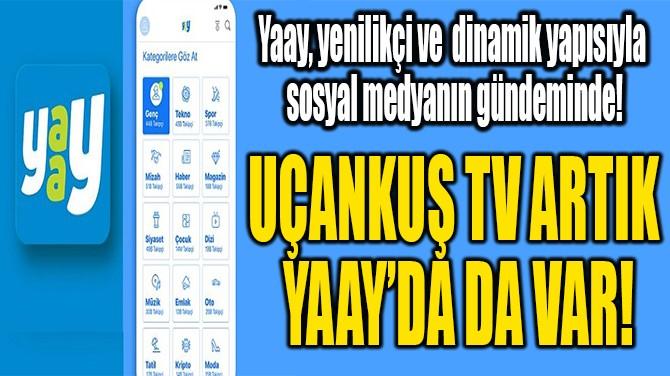 UÇANKUŞ TV ARTIK  YAAY'DA DA VAR!