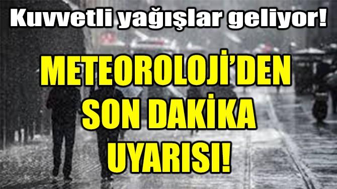 METEOROLOJİ'DEN  SON DAKİKA UYARISI