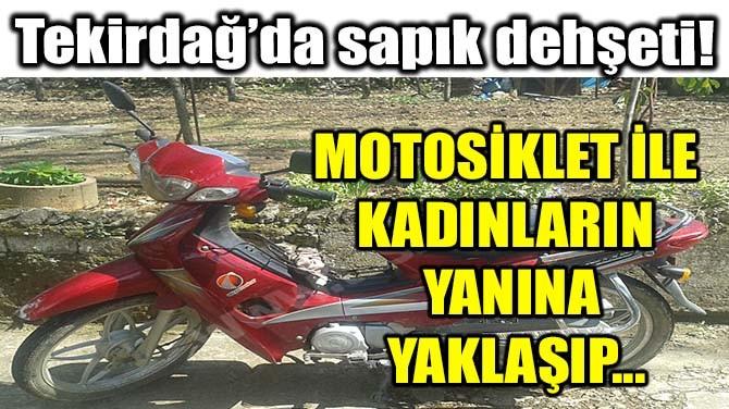 TEKİRDAĞ'DA SAPIK DEHŞETİ!