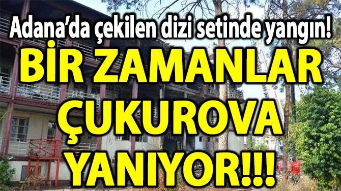 BİR ZAMANLAR ÇUKUROVA YANIYOR!!!