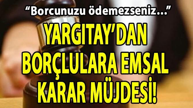 YARGITAY'DAN BORÇLULARA EMSAL KARAR MÜJDESİ!